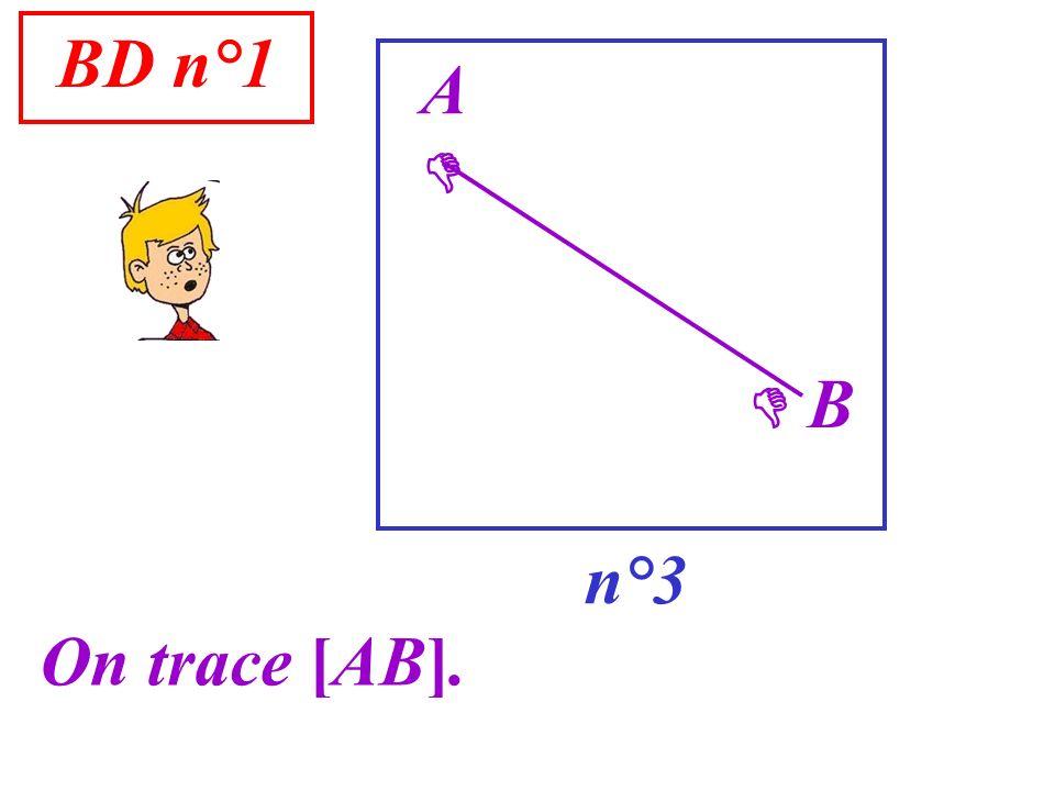BD n°1 A   B n°3 On trace [AB].